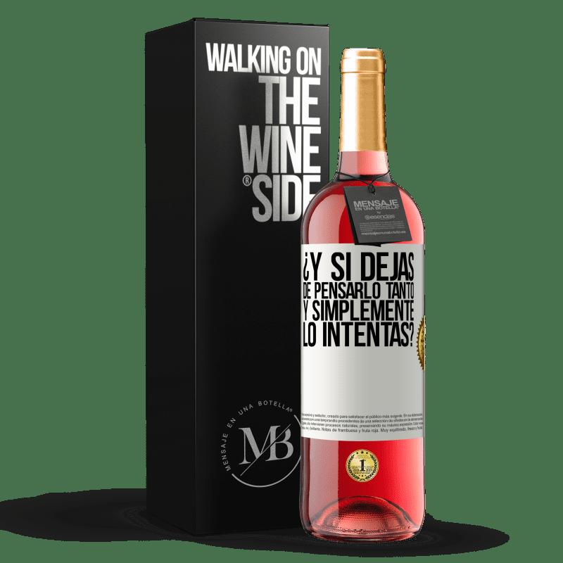 24,95 € Envoi gratuit   Vin rosé Édition ROSÉ et si vous arrêtez de penser autant et essayez simplement? Étiquette Blanche. Étiquette personnalisable Vin jeune Récolte 2020 Tempranillo