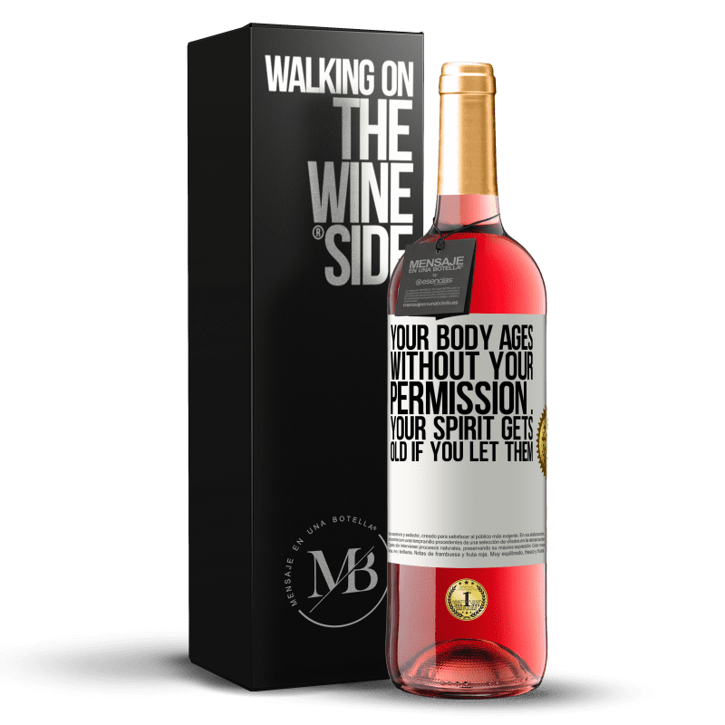 24,95 € Free Shipping | Rosé Wine ROSÉ Edition Your body ages without your permission ... your spirit gets old if you let them White Label. Customizable label Young wine Harvest 2020 Tempranillo