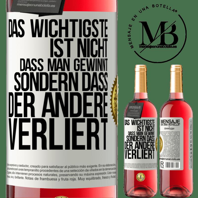 24,95 € Kostenloser Versand | Roséwein ROSÉ Ausgabe Das Wichtigste ist nicht zu gewinnen, sondern den anderen zu verlieren Weißes Etikett. Anpassbares Etikett Junger Wein Ernte 2020 Tempranillo