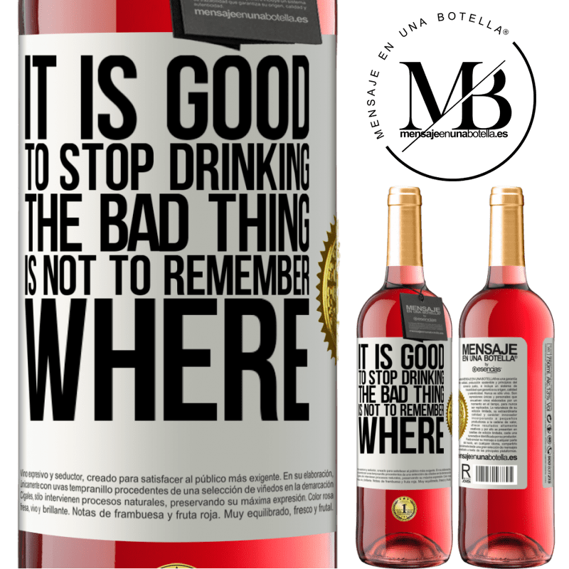24,95 € Free Shipping | Rosé Wine ROSÉ Edition It is good to stop drinking, the bad thing is not to remember where White Label. Customizable label Young wine Harvest 2020 Tempranillo