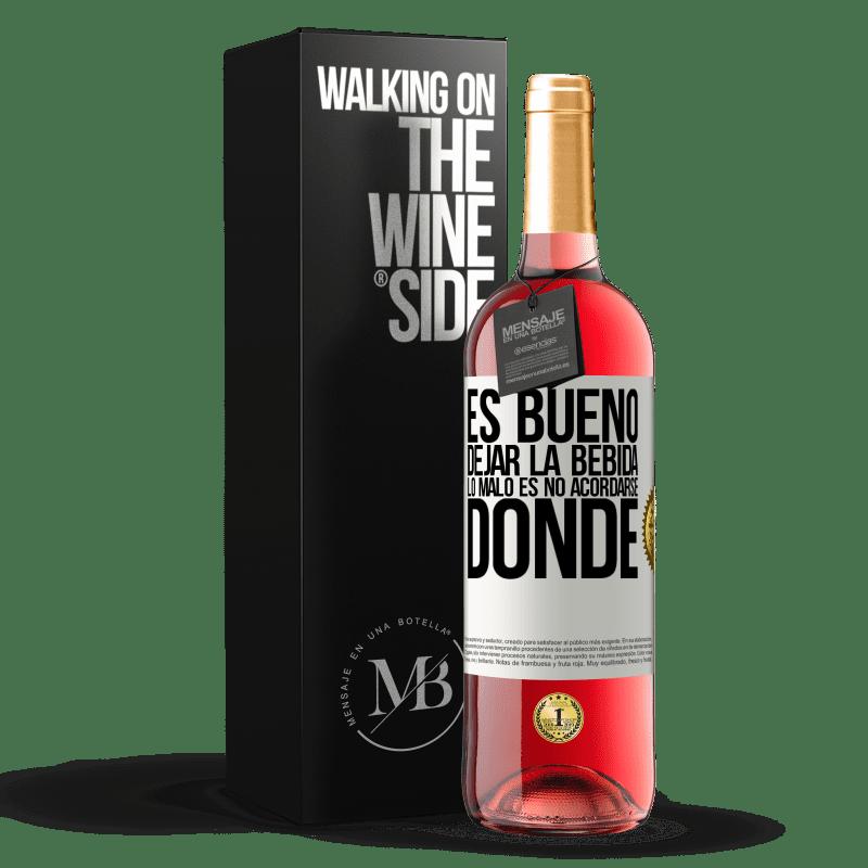 24,95 € Envío gratis | Vino Rosado Edición ROSÉ Es bueno dejar la bebida, lo malo es no acordarse donde Etiqueta Blanca. Etiqueta personalizable Vino joven Cosecha 2020 Tempranillo