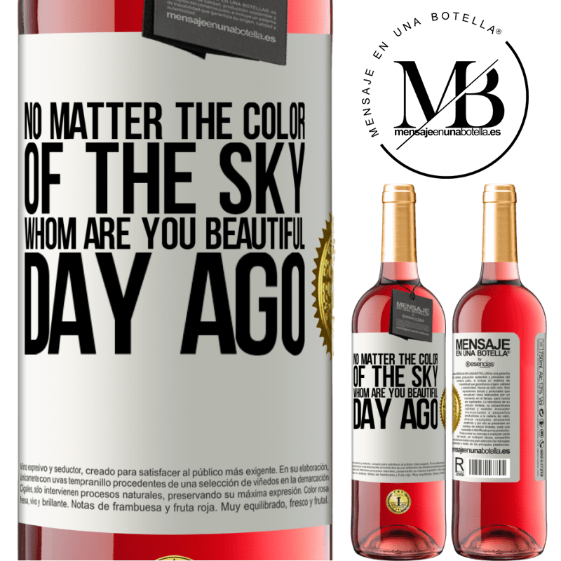 24,95 € Free Shipping   Rosé Wine ROSÉ Edition No matter the color of the sky. Whom are you beautiful day ago White Label. Customizable label Young wine Harvest 2020 Tempranillo