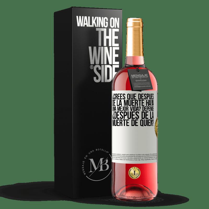 24,95 € Envoi gratuit   Vin rosé Édition ROSÉ pensez-vous qu'après la mort, il y a une vie meilleure? Cela dépend, après la mort de qui? Étiquette Blanche. Étiquette personnalisable Vin jeune Récolte 2020 Tempranillo
