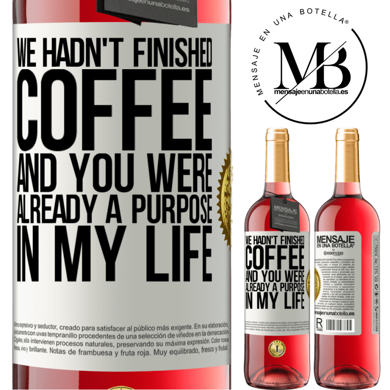24,95 € Free Shipping | Rosé Wine ROSÉ Edition We hadn't finished coffee and you were already a purpose in my life White Label. Customizable label Young wine Harvest 2020 Tempranillo