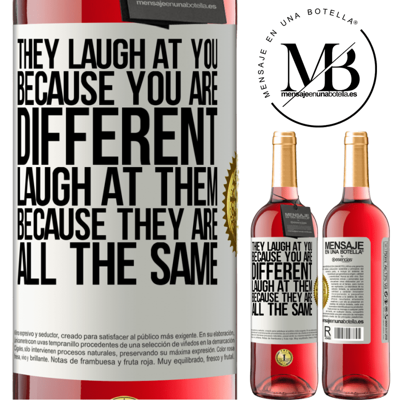 24,95 € Free Shipping   Rosé Wine ROSÉ Edition They laugh at you because you are different. Laugh at them, because they are all the same White Label. Customizable label Young wine Harvest 2020 Tempranillo
