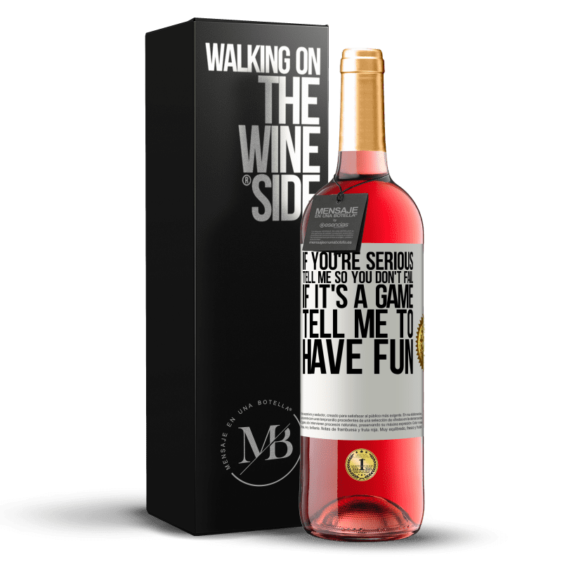 24,95 € Free Shipping | Rosé Wine ROSÉ Edition If you're serious, tell me so you don't fail. If it's a game, tell me to have fun White Label. Customizable label Young wine Harvest 2020 Tempranillo