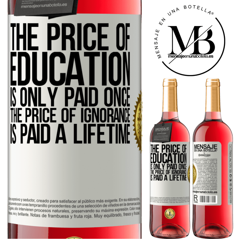 24,95 € Free Shipping | Rosé Wine ROSÉ Edition The price of education is only paid once. The price of ignorance is paid a lifetime White Label. Customizable label Young wine Harvest 2020 Tempranillo
