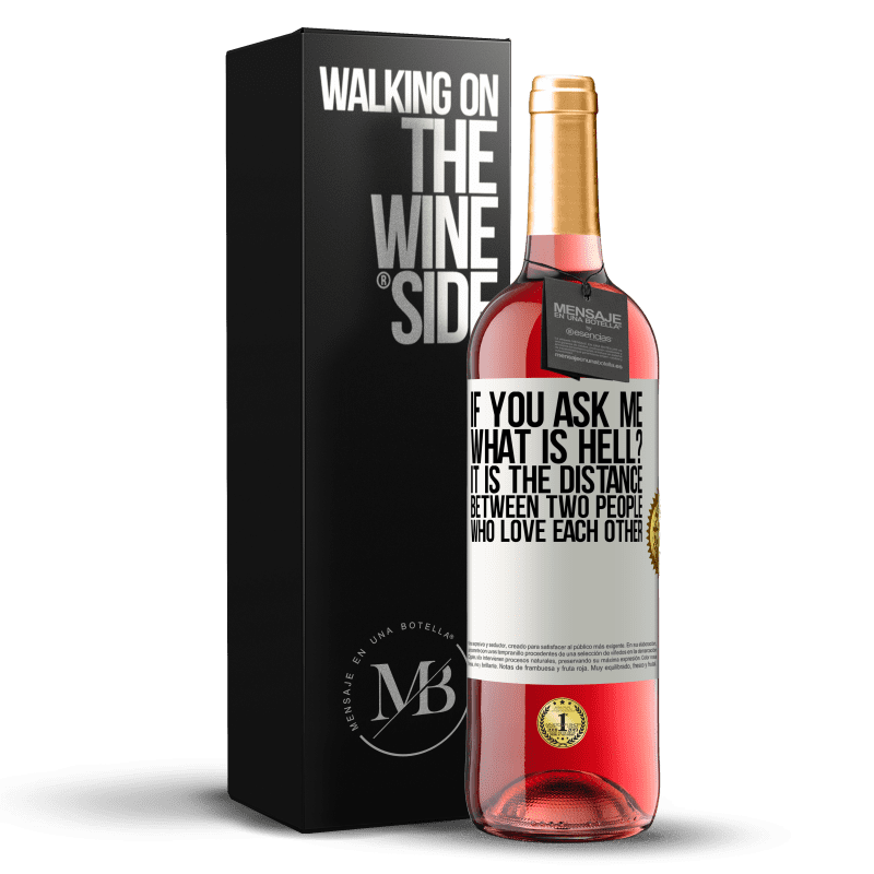 24,95 € Free Shipping | Rosé Wine ROSÉ Edition If you ask me, what is hell? It is the distance between two people who love each other White Label. Customizable label Young wine Harvest 2020 Tempranillo