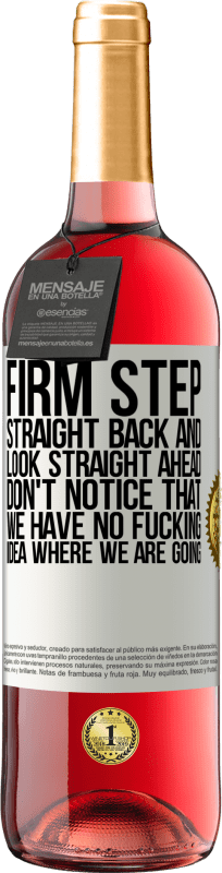 24,95 € Free Shipping | Rosé Wine ROSÉ Edition Firm step, straight back and look straight ahead. Don't notice that we have no fucking idea where we are going White Label. Customizable label Young wine Harvest 2020 Tempranillo