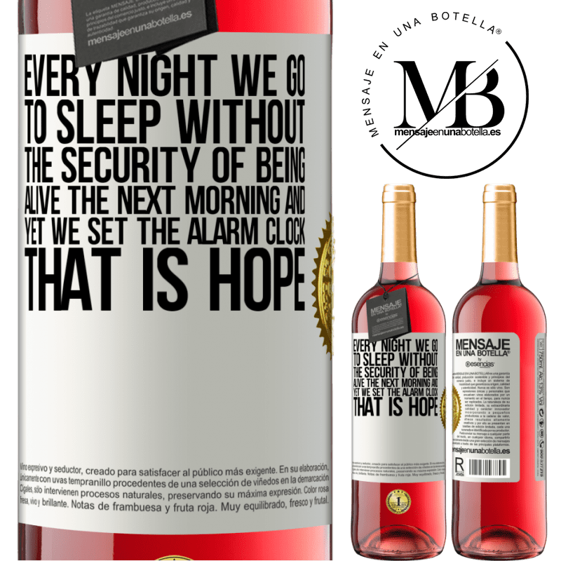 24,95 € Free Shipping   Rosé Wine ROSÉ Edition Every night we go to sleep without the security of being alive the next morning and yet we set the alarm clock. THAT IS HOPE White Label. Customizable label Young wine Harvest 2020 Tempranillo