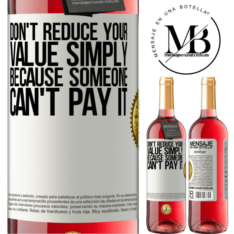 24,95 € Free Shipping | Rosé Wine ROSÉ Edition Don't reduce your value simply because someone can't pay it White Label. Customizable label Young wine Harvest 2020 Tempranillo