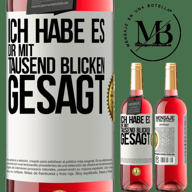 24,95 € Kostenloser Versand | Roséwein ROSÉ Ausgabe Ich habe dir tausend Blicke gesagt Weißes Etikett. Anpassbares Etikett Junger Wein Ernte 2020 Tempranillo