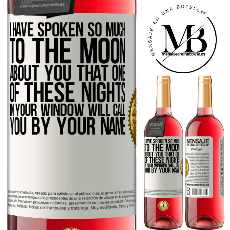 24,95 € Free Shipping   Rosé Wine ROSÉ Edition I have spoken so much to the Moon about you that one of these nights in your window will call you by your name White Label. Customizable label Young wine Harvest 2020 Tempranillo