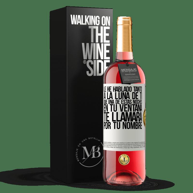 24,95 € Envoi gratuit   Vin rosé Édition ROSÉ J'ai tellement parlé de toi à la Lune qu'une de ces nuits dans ta fenêtre t'appellera par ton nom Étiquette Blanche. Étiquette personnalisable Vin jeune Récolte 2020 Tempranillo