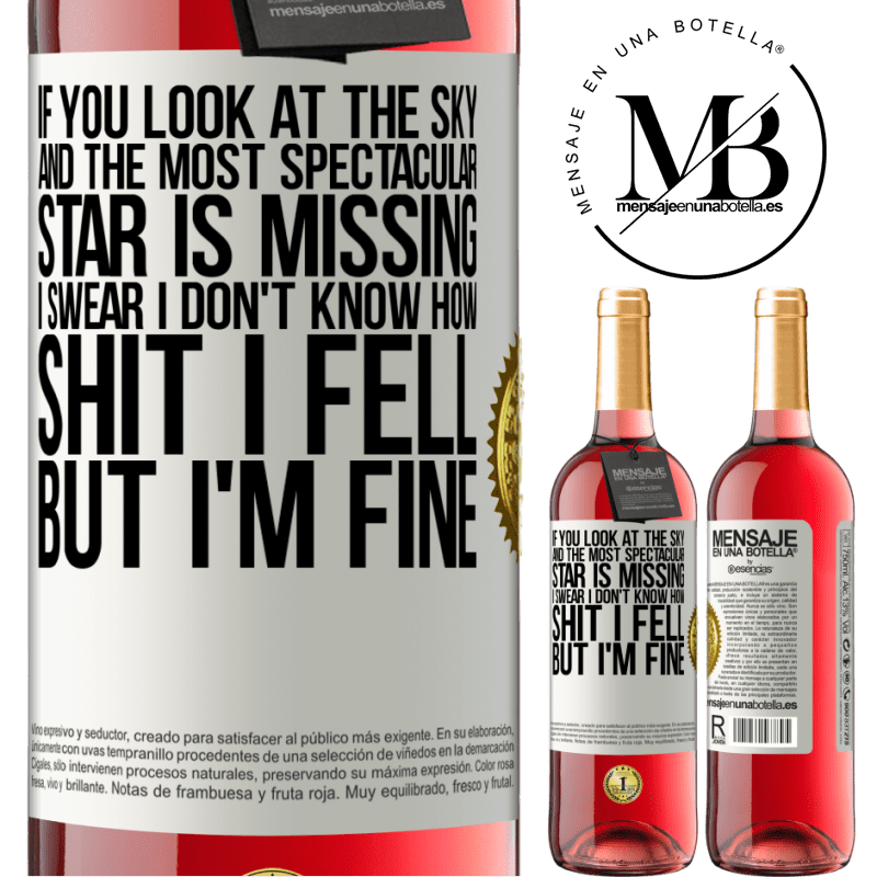 24,95 € Free Shipping | Rosé Wine ROSÉ Edition If you look at the sky and the most spectacular star is missing, I swear I don't know how shit I fell, but I'm fine White Label. Customizable label Young wine Harvest 2020 Tempranillo