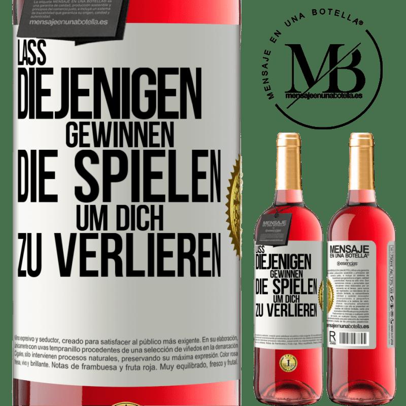 24,95 € Kostenloser Versand | Roséwein ROSÉ Ausgabe Für diejenigen, die spielen, um dich zu verlieren, lassen Sie sie gewinnen Weißes Etikett. Anpassbares Etikett Junger Wein Ernte 2020 Tempranillo
