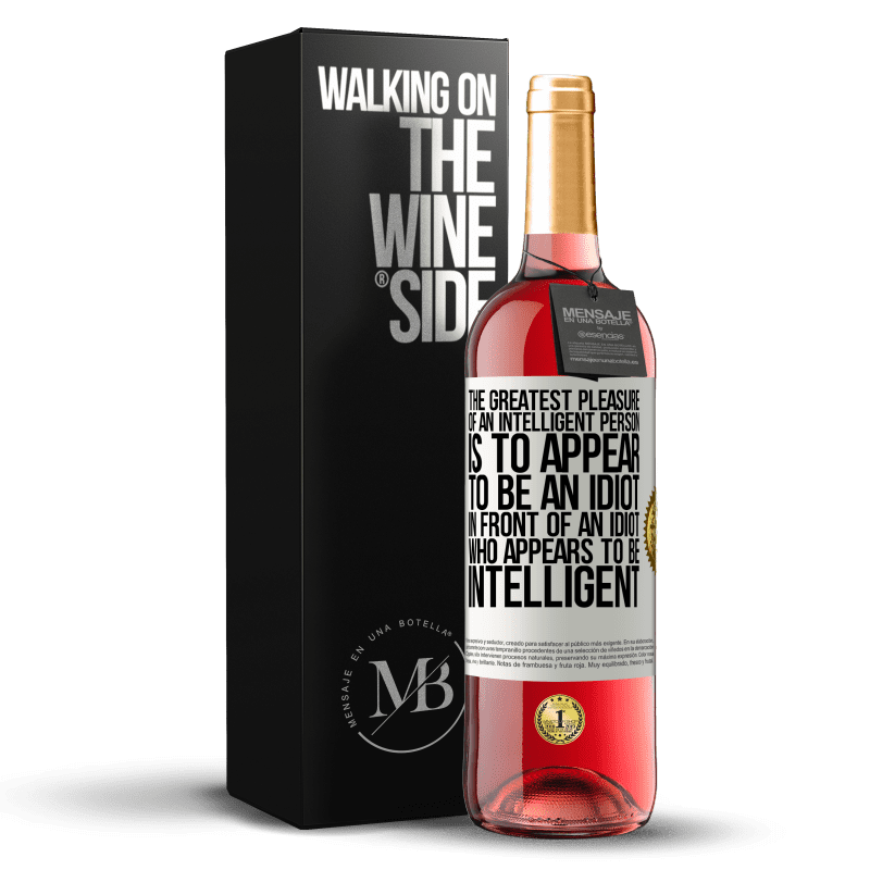 24,95 € Free Shipping   Rosé Wine ROSÉ Edition The greatest pleasure of an intelligent person is to appear to be an idiot in front of an idiot who appears to be intelligent White Label. Customizable label Young wine Harvest 2020 Tempranillo