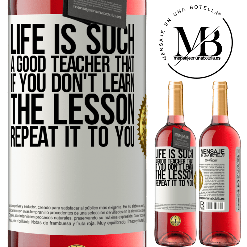 24,95 € Free Shipping   Rosé Wine ROSÉ Edition Life is such a good teacher that if you don't learn the lesson, repeat it to you White Label. Customizable label Young wine Harvest 2020 Tempranillo