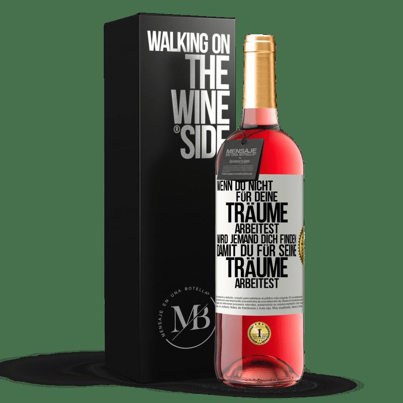 24,95 € Kostenloser Versand | Roséwein ROSÉ Ausgabe Wenn Sie nicht für Ihre Träume arbeiten, wird jemand Sie finden, um für ihre zu arbeiten Weißes Etikett. Anpassbares Etikett Junger Wein Ernte 2020 Tempranillo