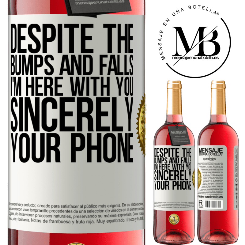 24,95 € Free Shipping   Rosé Wine ROSÉ Edition Despite the bumps and falls, I'm here with you. Sincerely, your phone White Label. Customizable label Young wine Harvest 2020 Tempranillo