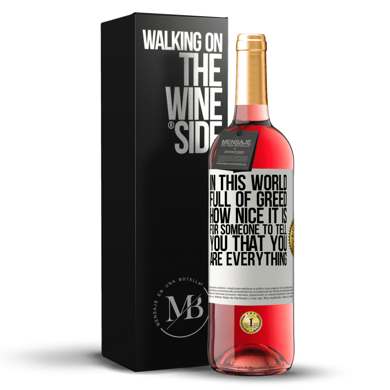 24,95 € Free Shipping | Rosé Wine ROSÉ Edition In this world full of greed, how nice it is for someone to tell you that you are everything White Label. Customizable label Young wine Harvest 2020 Tempranillo