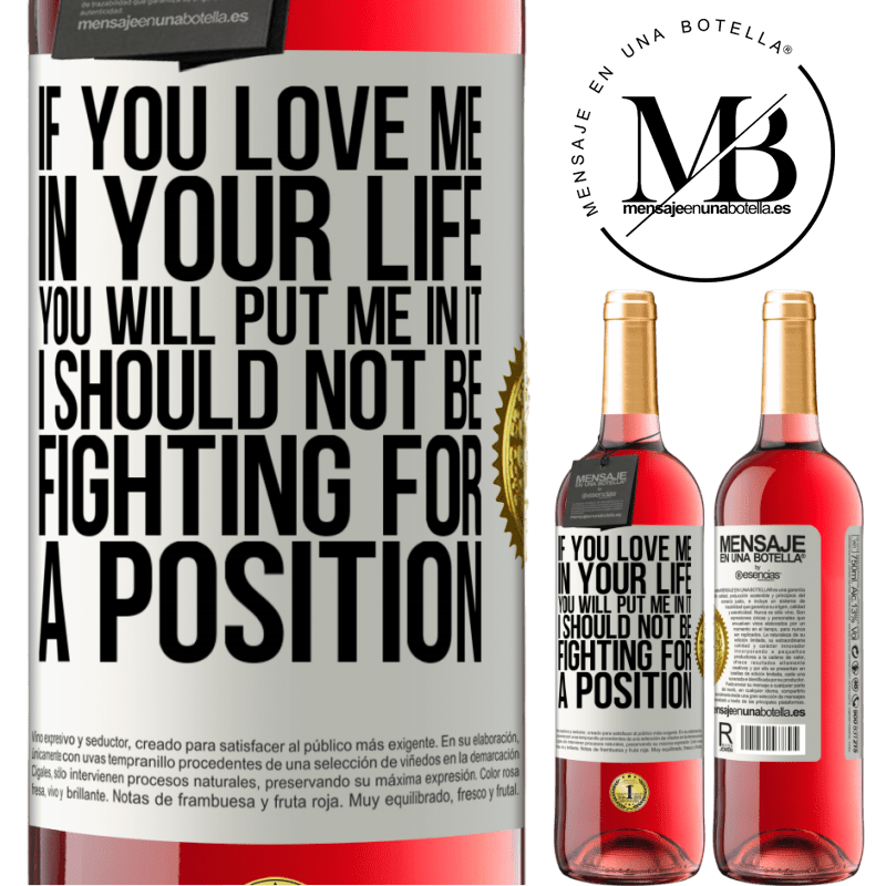 24,95 € Free Shipping   Rosé Wine ROSÉ Edition If you love me in your life, you will put me in it. I should not be fighting for a position White Label. Customizable label Young wine Harvest 2020 Tempranillo
