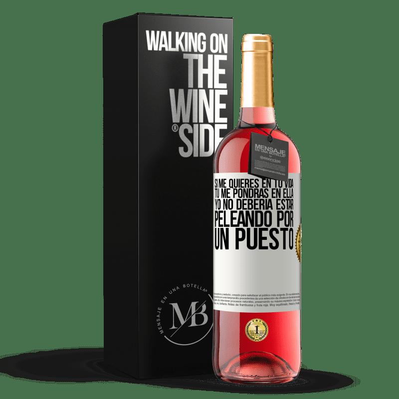 24,95 € Envoi gratuit | Vin rosé Édition ROSÉ Si vous m'aimez dans votre vie, vous me mettrez dedans. Je ne devrais pas me battre pour un poste Étiquette Blanche. Étiquette personnalisable Vin jeune Récolte 2020 Tempranillo