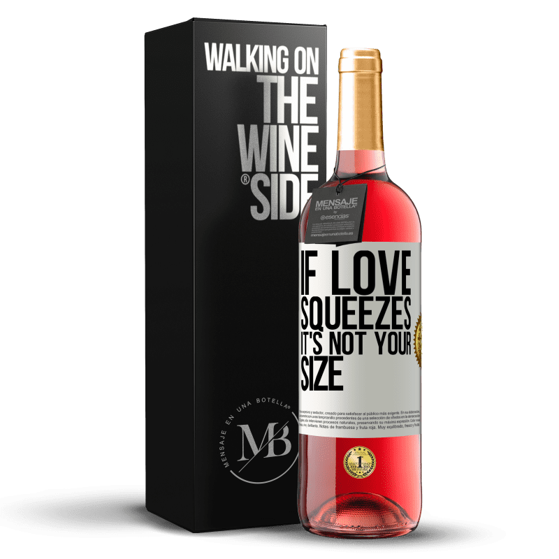 24,95 € Free Shipping | Rosé Wine ROSÉ Edition If love squeezes, it's not your size White Label. Customizable label Young wine Harvest 2020 Tempranillo