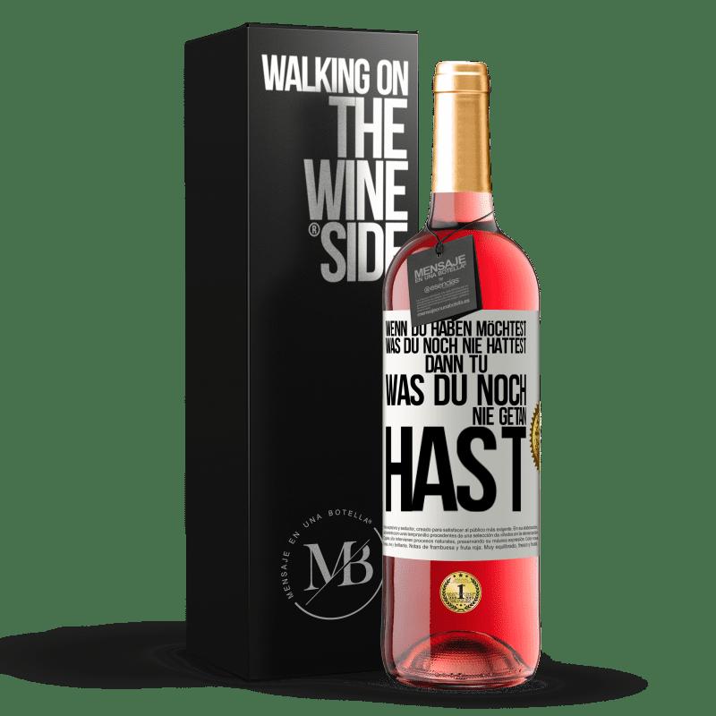 24,95 € Kostenloser Versand | Roséwein ROSÉ Ausgabe Wenn Sie das haben möchten, was Sie noch nie hatten, tun Sie das, was Sie noch nie getan haben Weißes Etikett. Anpassbares Etikett Junger Wein Ernte 2020 Tempranillo