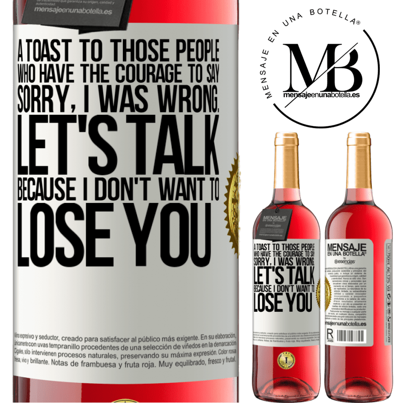 24,95 € Free Shipping   Rosé Wine ROSÉ Edition A toast to those people who have the courage to say Sorry, I was wrong. Let's talk, because I don't want to lose you White Label. Customizable label Young wine Harvest 2020 Tempranillo