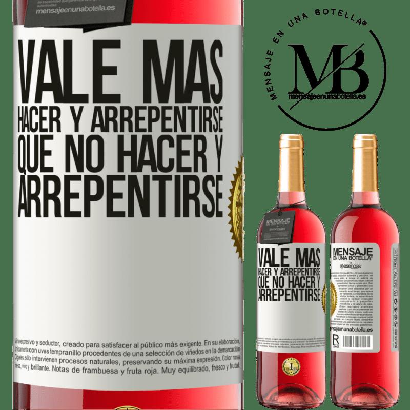 24,95 € Envoi gratuit | Vin rosé Édition ROSÉ Il vaut mieux faire et se repentir, que ne pas faire et se repentir Étiquette Blanche. Étiquette personnalisable Vin jeune Récolte 2020 Tempranillo