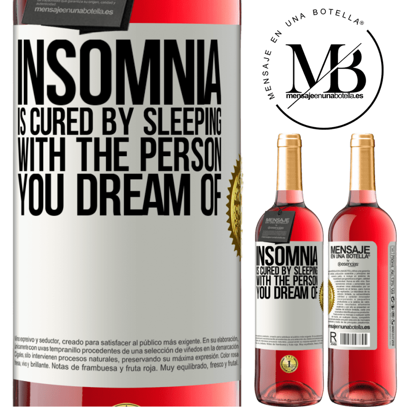 24,95 € Free Shipping   Rosé Wine ROSÉ Edition Insomnia is cured by sleeping with the person you dream of White Label. Customizable label Young wine Harvest 2020 Tempranillo
