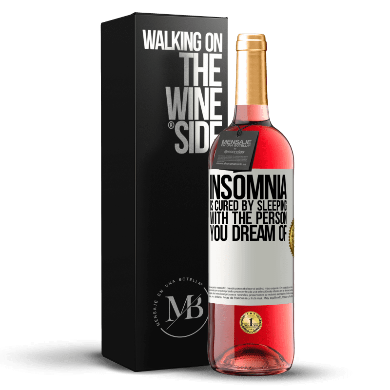 24,95 € Free Shipping | Rosé Wine ROSÉ Edition Insomnia is cured by sleeping with the person you dream of White Label. Customizable label Young wine Harvest 2020 Tempranillo