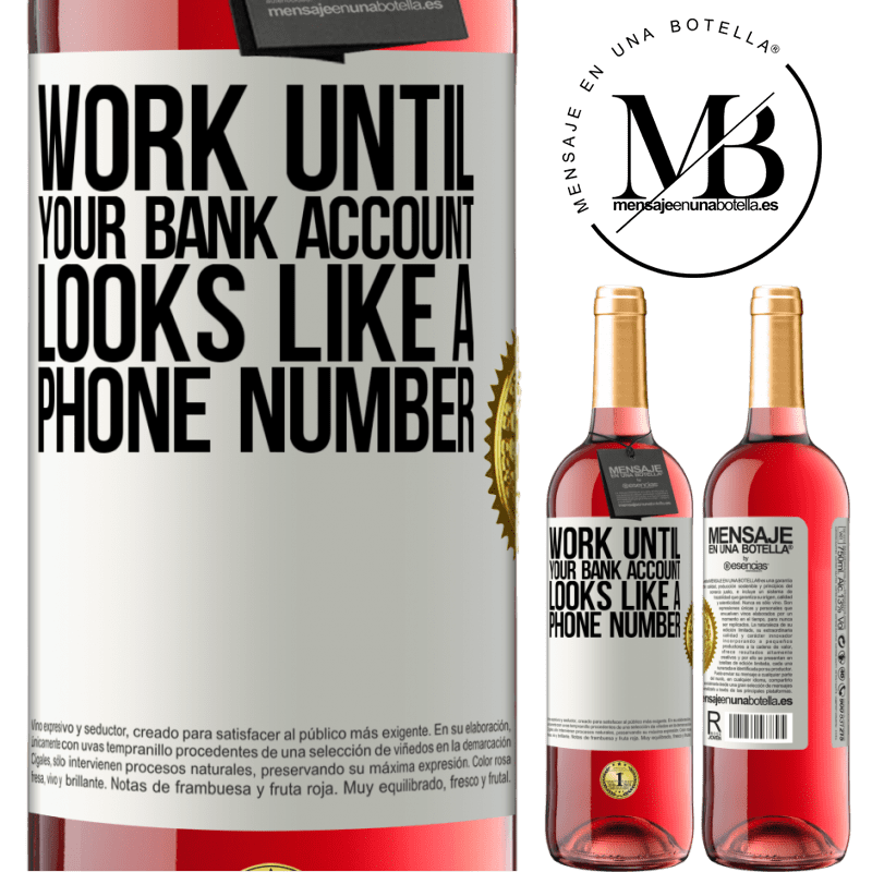 24,95 € Free Shipping | Rosé Wine ROSÉ Edition Work until your bank account looks like a phone number White Label. Customizable label Young wine Harvest 2020 Tempranillo