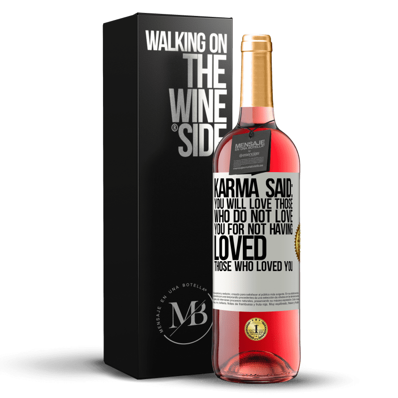 24,95 € Free Shipping | Rosé Wine ROSÉ Edition Karma said: you will love those who do not love you for not having loved those who loved you White Label. Customizable label Young wine Harvest 2020 Tempranillo
