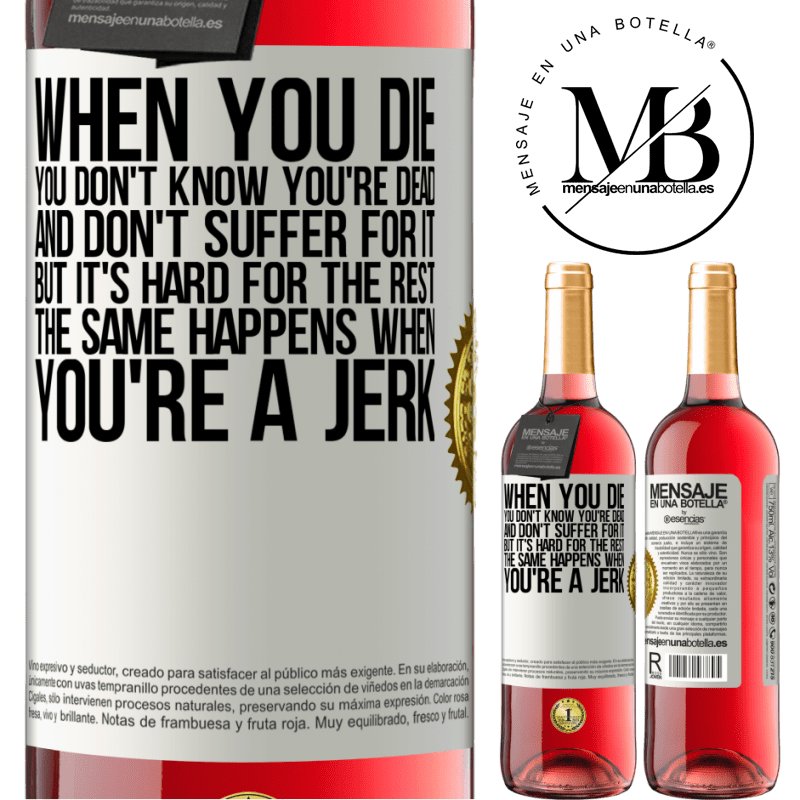 24,95 € Free Shipping   Rosé Wine ROSÉ Edition When you die, you don't know you're dead and don't suffer for it, but it's hard for the rest. The same happens when you're a White Label. Customizable label Young wine Harvest 2020 Tempranillo