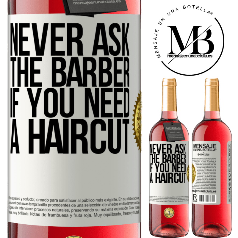 24,95 € Free Shipping   Rosé Wine ROSÉ Edition Never ask the barber if you need a haircut White Label. Customizable label Young wine Harvest 2020 Tempranillo