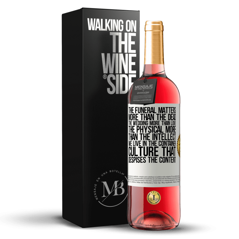 24,95 € Free Shipping | Rosé Wine ROSÉ Edition The funeral matters more than the dead, the wedding more than love, the physical more than the intellect. We live in the White Label. Customizable label Young wine Harvest 2020 Tempranillo