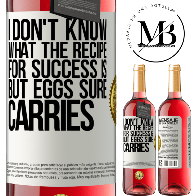 24,95 € Free Shipping   Rosé Wine ROSÉ Edition I don't know what the recipe for success is. But eggs sure carries White Label. Customizable label Young wine Harvest 2020 Tempranillo
