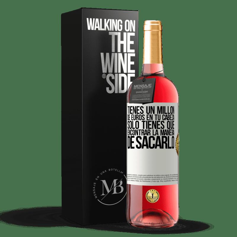 24,95 € Envoi gratuit   Vin rosé Édition ROSÉ Vous avez un million d'euros en tête. Il suffit de trouver un moyen de le sortir Étiquette Blanche. Étiquette personnalisable Vin jeune Récolte 2020 Tempranillo