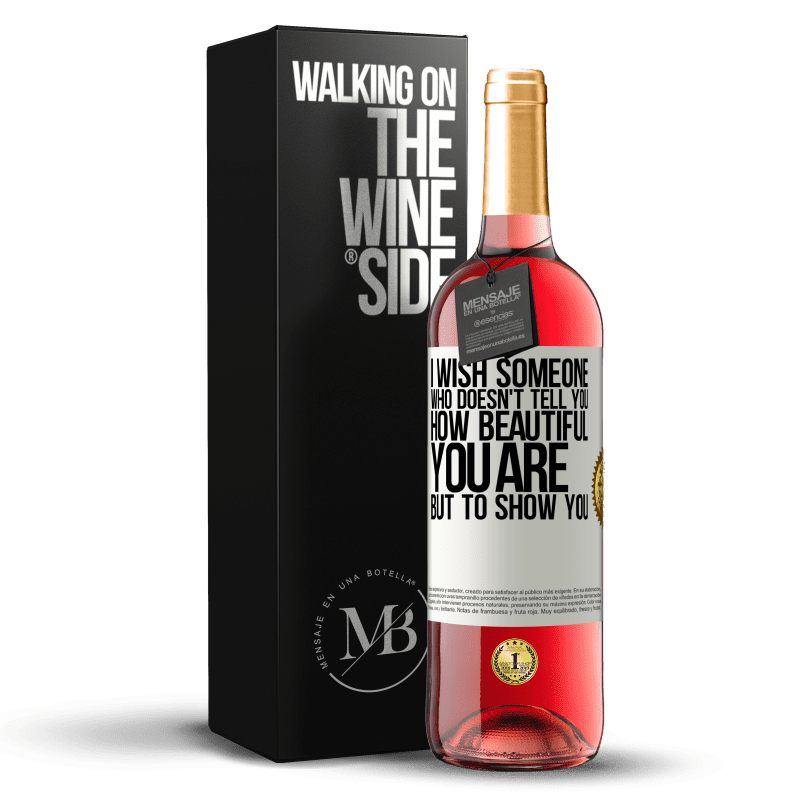 24,95 € Free Shipping   Rosé Wine ROSÉ Edition I wish someone who doesn't tell you how beautiful you are, but to show you White Label. Customizable label Young wine Harvest 2020 Tempranillo