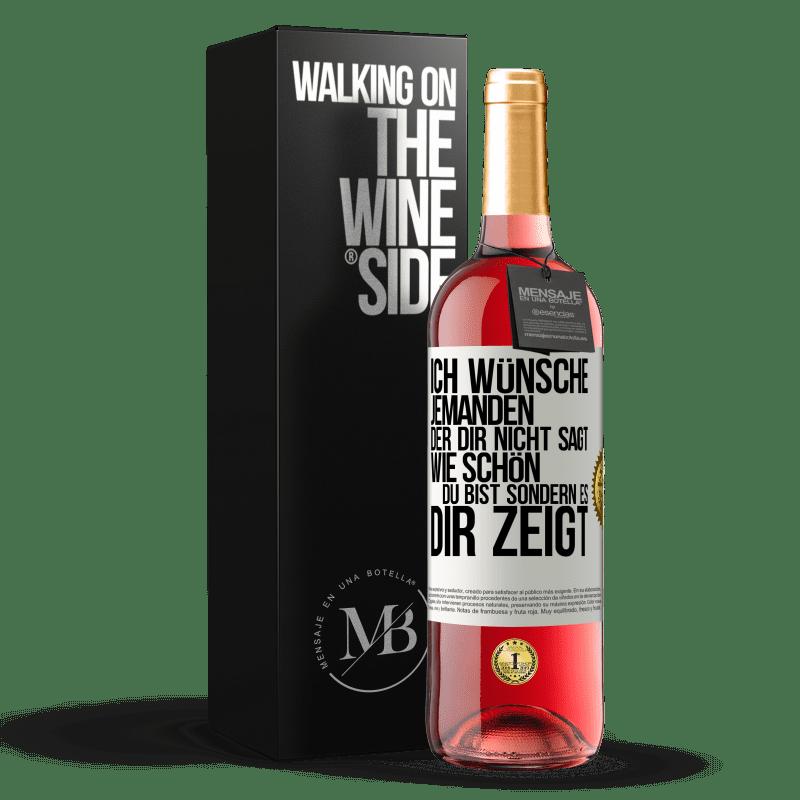 24,95 € Kostenloser Versand | Roséwein ROSÉ Ausgabe Ich wünsche jemandem, der dir nicht sagt, wie schön du bist, sondern es dir zeigt Weißes Etikett. Anpassbares Etikett Junger Wein Ernte 2020 Tempranillo