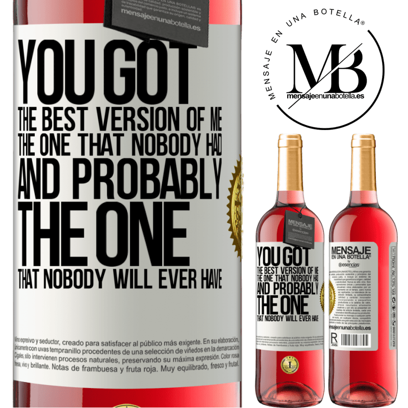 24,95 € Free Shipping   Rosé Wine ROSÉ Edition You got the best version of me, the one that nobody had and probably the one that nobody will ever have White Label. Customizable label Young wine Harvest 2020 Tempranillo