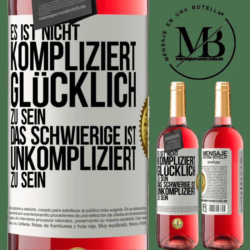 24,95 € Kostenloser Versand | Roséwein ROSÉ Ausgabe Es ist einfach, glücklich zu sein, das Schwierige ist, einfach zu sein Weißes Etikett. Anpassbares Etikett Junger Wein Ernte 2020 Tempranillo