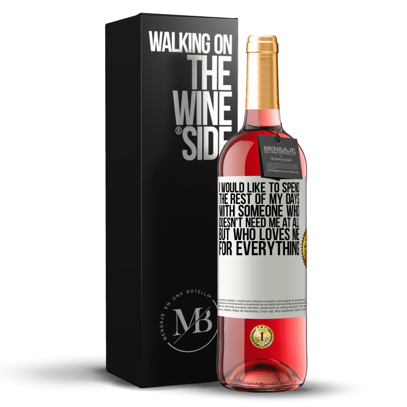 24,95 € Free Shipping   Rosé Wine ROSÉ Edition I would like to spend the rest of my days with someone who doesn't need me at all, but who loves me for everything White Label. Customizable label Young wine Harvest 2020 Tempranillo