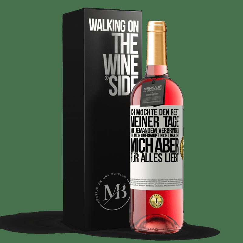 24,95 € Kostenloser Versand | Roséwein ROSÉ Ausgabe Ich möchte den Rest meiner Tage mit jemandem verbringen, der mich überhaupt nicht braucht, mich aber für alles liebt Weißes Etikett. Anpassbares Etikett Junger Wein Ernte 2020 Tempranillo