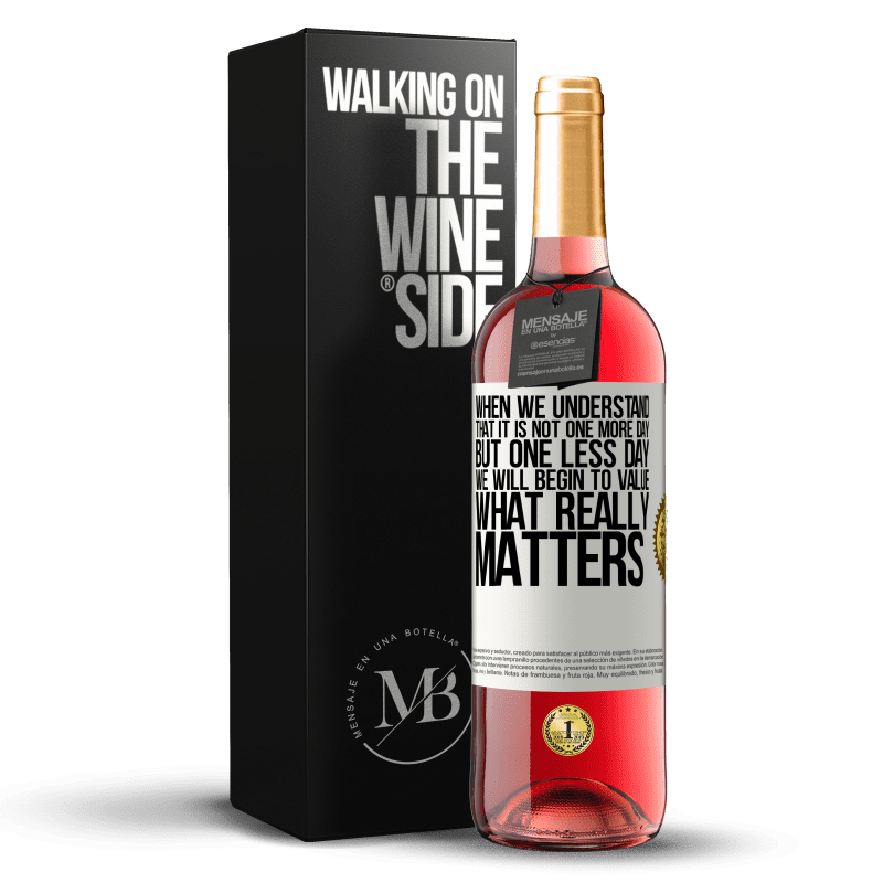 24,95 € Free Shipping | Rosé Wine ROSÉ Edition When we understand that it is not one more day but one less day, we will begin to value what really matters White Label. Customizable label Young wine Harvest 2020 Tempranillo