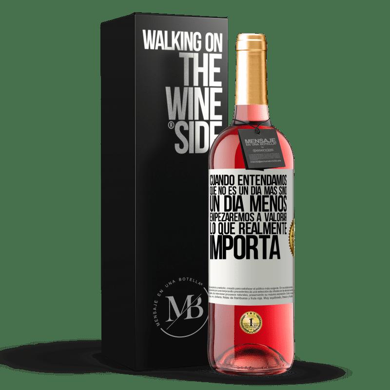 24,95 € Envoi gratuit | Vin rosé Édition ROSÉ Lorsque nous comprendrons que ce n'est pas un jour de plus mais un jour de moins, nous commencerons à apprécier ce qui Étiquette Blanche. Étiquette personnalisable Vin jeune Récolte 2020 Tempranillo