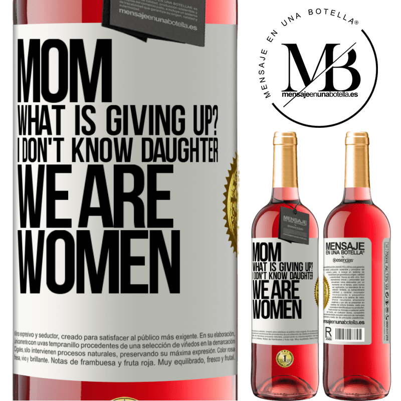 24,95 € Free Shipping   Rosé Wine ROSÉ Edition Mom, what is giving up? I don't know daughter, we are women White Label. Customizable label Young wine Harvest 2020 Tempranillo