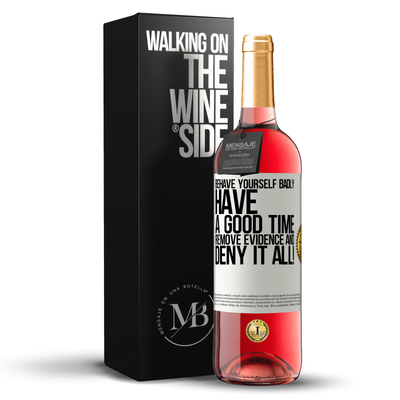 24,95 € Free Shipping | Rosé Wine ROSÉ Edition Behave yourself badly. Have a good time. Remove evidence and ... Deny it all! White Label. Customizable label Young wine Harvest 2020 Tempranillo